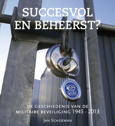 Succesvol en beheerst? De geschiedenis van de militaire beveilig | QV Uitgeverij