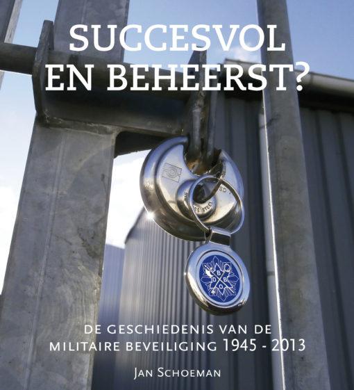 Succesvol en beheerst? De geschiedenis van de militaire beveilig   QV Uitgeverij